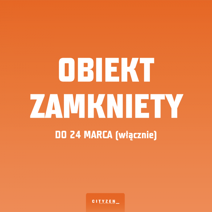 OBIEKT ZAMKNIĘTY do 24 marca (włącznie)